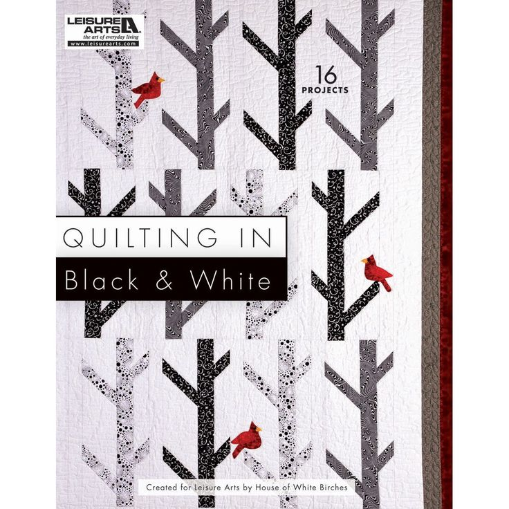 LEISURE ARTS- House of White Birches: Quilting in Black and White. Black and white quilts have become a hot new trend for quilters of all ages. If you add a little or a lot of black and white to your