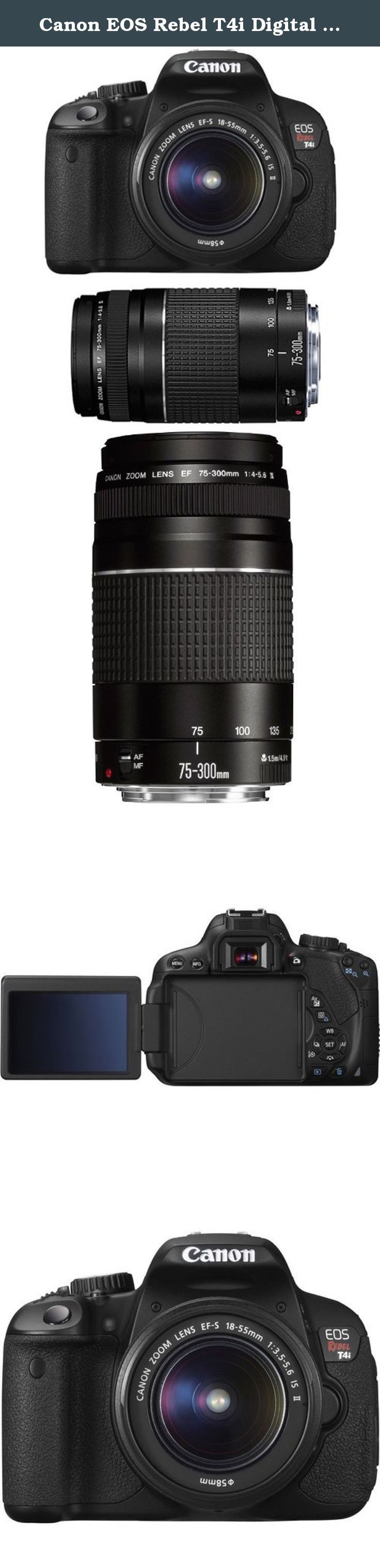 Canon EOS Rebel T4i Digital SLR Camera Body & EF-S 18-55mm IS II Lens with EF 75-300mm f/4-5.6 III Zoom Lens. The Canon EOS Rebel T4i delivers phenomenal image quality, high performance, and fast, intuitive operation. This Rebel amps up the speed with the powerful DIGIC 5 Image Processor that helps make high-speed continuous shooting of up to 5.0 fps possible. An 18.0 Megapixel CMOS sensor ensures that every image is shot in superb, high resolution; and an extended ISO range of 100-12800...