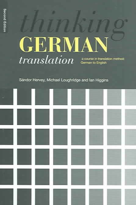 Thinking German Translation: A Course in Translation Method: German to English