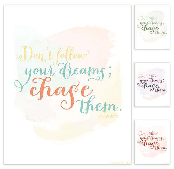 Don't follow your dreams; CHASE them! free printable