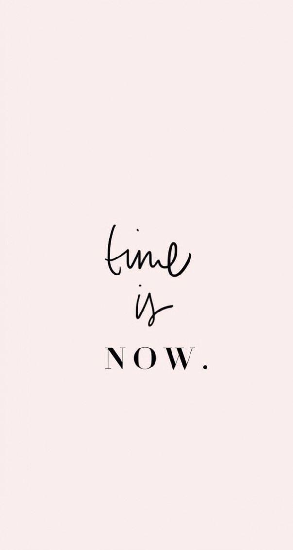 Die Zeit ist jetzt #positivequotes #positive #quotes #tumblr