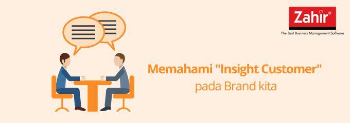 "Memahami ""Customer Insight "" Pada Brand Kita"
