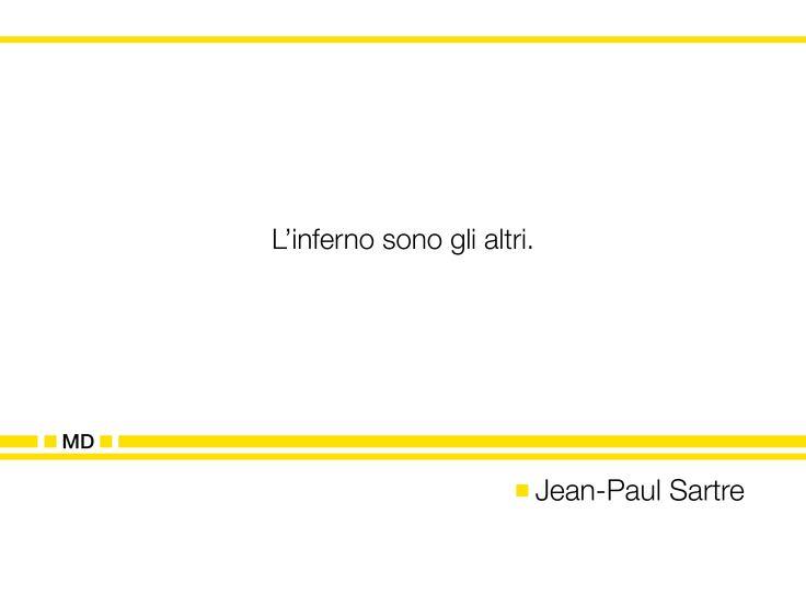 """""""L'inferno sono gli altri."""" (Cit. Jean-Paul Sartre)"""