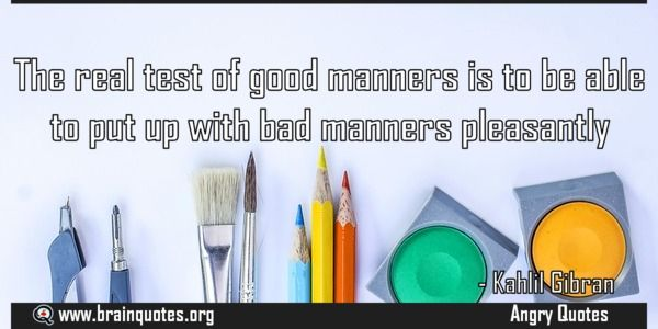 The real test of good manners is to be able to put up with bad manners pleasantly  The real test of good manners is to be able to put up with bad manners pleasantly  For more #brainquotes http://ift.tt/28SuTT3  The post The real test of good manners is to be able to put up with bad manners pleasantly appeared first on Brain Quotes.  http://ift.tt/2eTBCQU