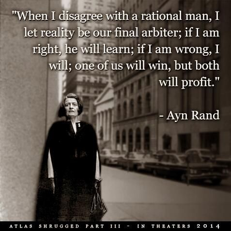 """... I let reality be our final arbiter ... "" - Ayn Rand"