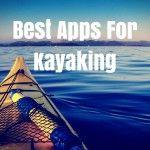 5 Best Apps For Kayaking