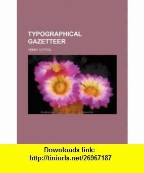 Typographical gazetteer (9781153812252) Henry Cotton , ISBN-10: 1153812258  , ISBN-13: 978-1153812252 ,  , tutorials , pdf , ebook , torrent , downloads , rapidshare , filesonic , hotfile , megaupload , fileserve