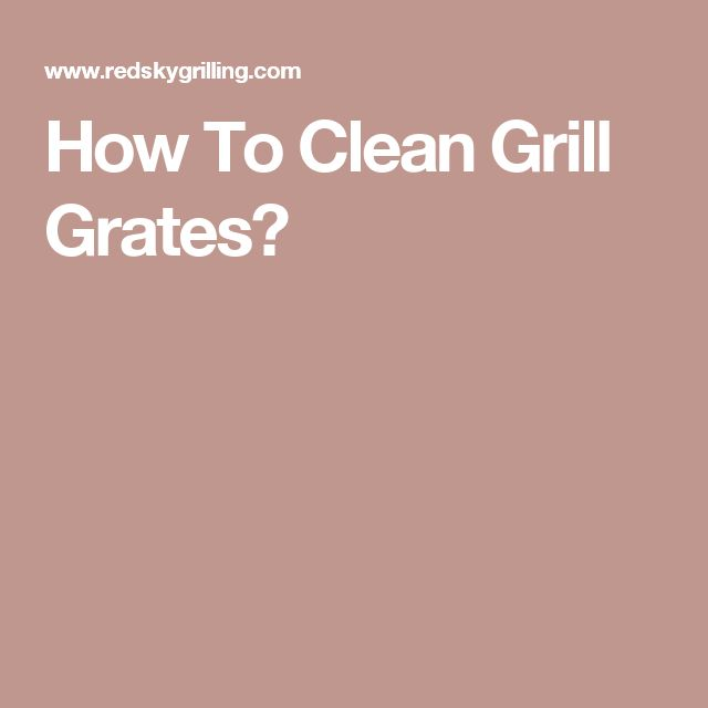How To Clean Grill Grates?