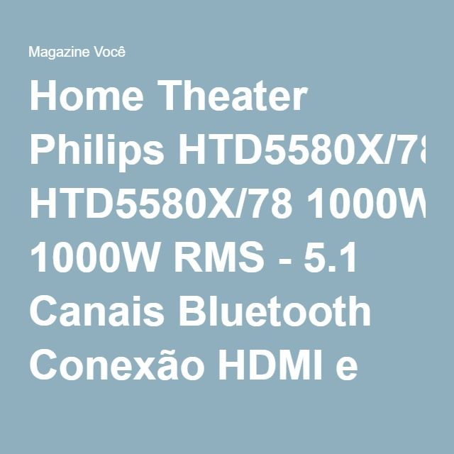 Home Theater Philips HTD5580X/78 1000W RMS - 5.1 Canais Bluetooth Conexão HDMI e USB - Magazine Vrshop