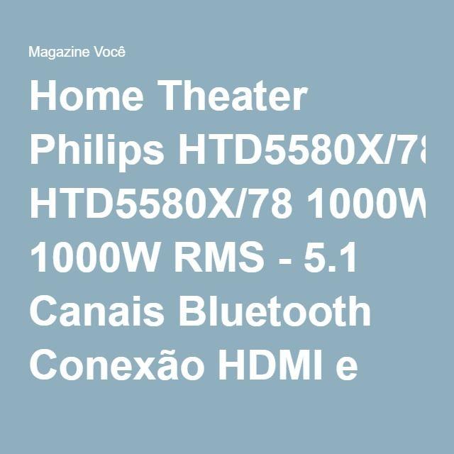Home Theater Philips HTD5580X/78 1000W RMS - 5.1 Canais Bluetooth Conexão HDMI e USB - Magazine Vrshop