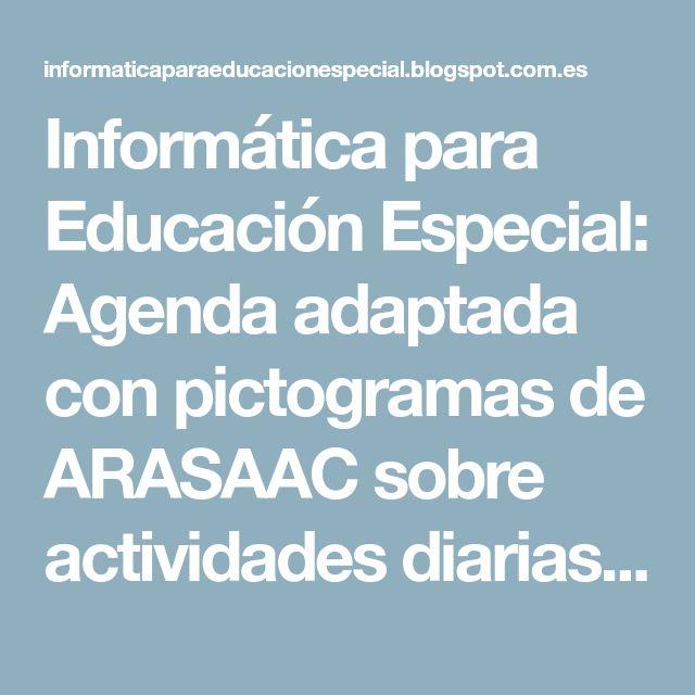 Informática para Educación Especial: Agenda adaptada con pictogramas de ARASAAC sobre actividades diarias realizadas por los alumnos en el colegio.