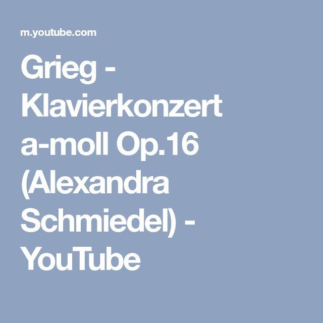 Grieg - Klavierkonzert a-moll Op.16 (Alexandra Schmiedel) - YouTube