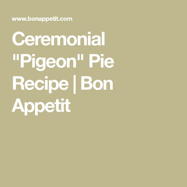 "Ceremonial ""Pigeon"" Pie Recipe 
