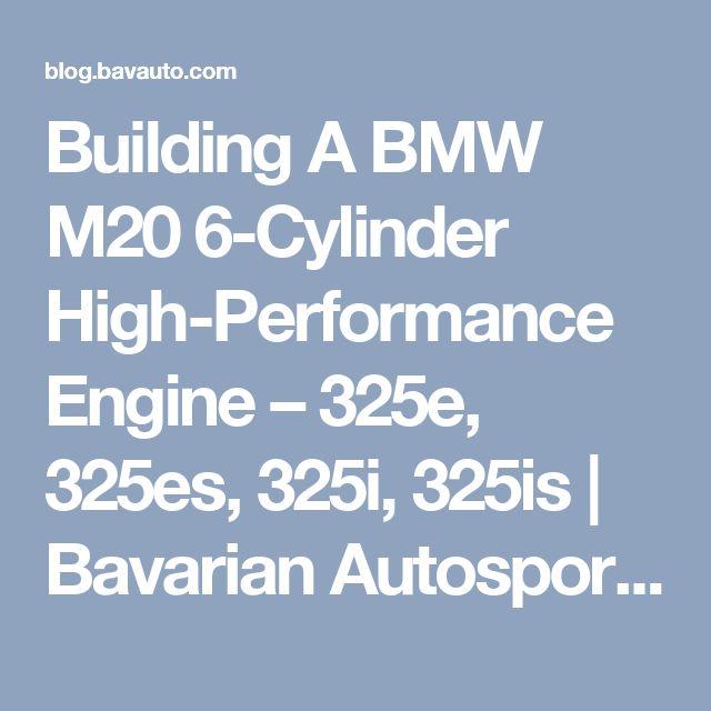 Building A BMW M20 6-Cylinder High-Performance Engine – 325e, 325es, 325i, 325is | Bavarian Autosport Blog