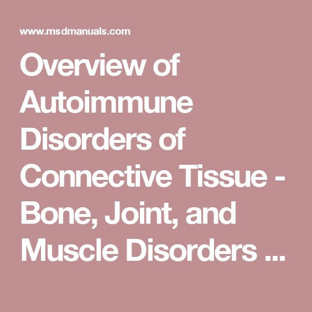Overview of Autoimmune Disorders of Connective Tissue - Bone, Joint, and Muscle Disorders - MSD Manual Consumer Version