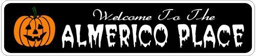 ALMERICO PLACE Lastname Halloween Sign - Welcome to Scary Decor, Autumn, Aluminum - 4 x 18 Inches by The Lizton Sign Shop. $12.99. Great Gift Idea. Predrillied for Hanging. Aluminum Brand New Sign. 4 x 18 Inches. Rounded Corners. ALMERICO PLACE Lastname Halloween Sign - Welcome to Scary Decor, Autumn, Aluminum 4 x 18 Inches - Aluminum personalized brand new sign for your Autumn and Halloween Decor. Made of aluminum and high quality lettering and graphics. Made to last for years o...