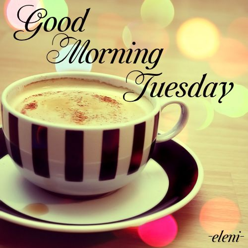 Tuesday Good Morning Have A Great Day | Good morning ... |Great Tuesday Morning Quotes