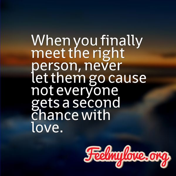 Never Let Go Love Quotes: When You Finally Meet The Right Person, Never Let Them Go