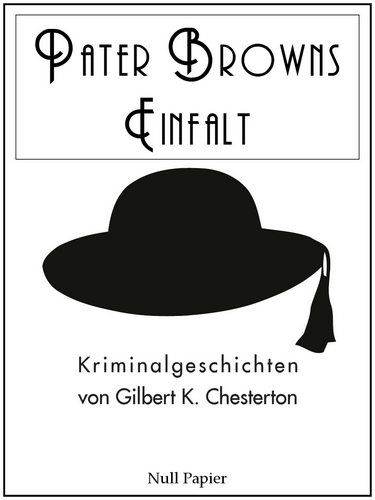 Gilbert K. Chesterton: Pater Browns Einfalt: The Innocence of Father Brown