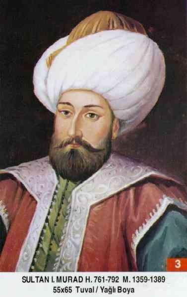 Murat Hüdavendigar/ Murat I. - Babasi . Orhan Gazi Annesi . Nilüfer Hatun Dogumu : 1326 Vefati : 1389 Saltanati : 1359 - 1389 (30) sene