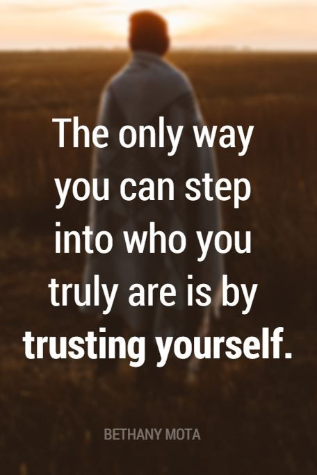 """""""The only way you can step into who you truly are is by trusting yourself."""" - Bethany Mota, YouTube star, vlogger, and inspiration on the School of Greatness podcast"""