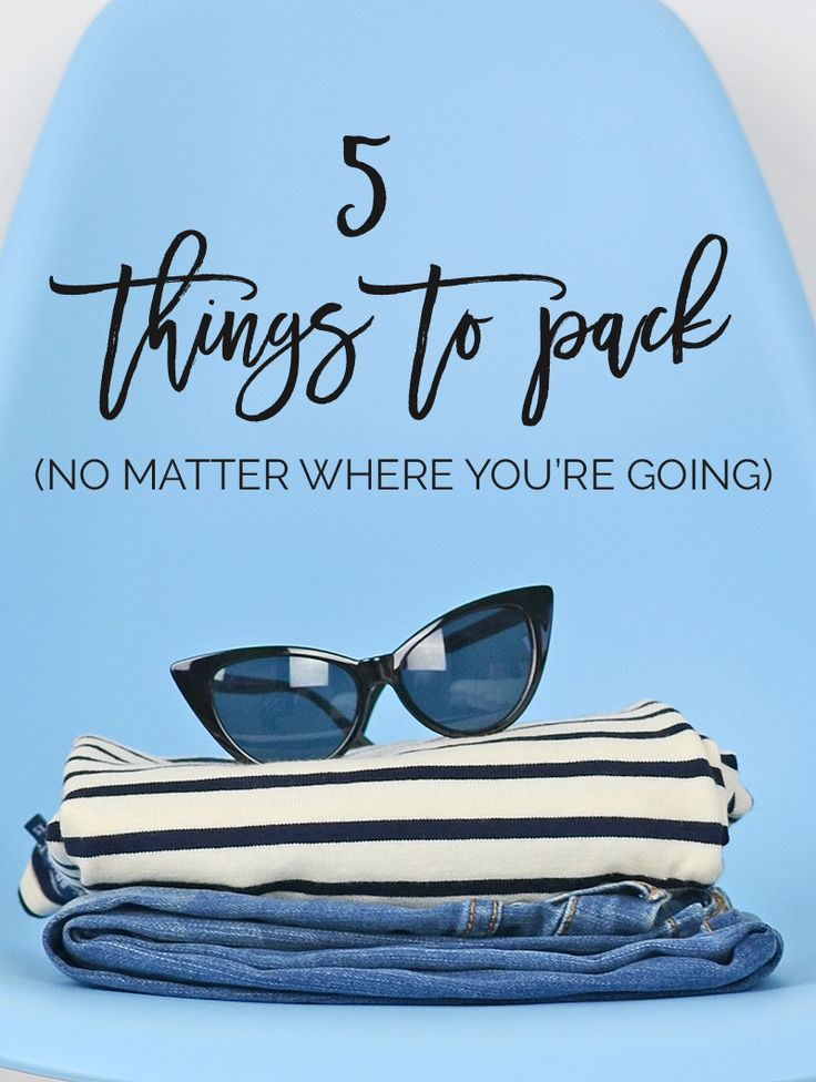 5 things to pack, no matter where you're going