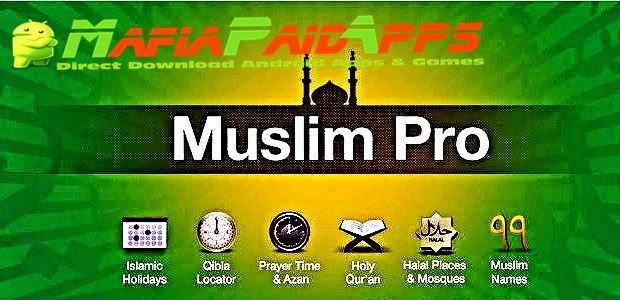 Muslim Pro Premium - Prayer Times Azan Quran & Qibla Pro Full Unlocked Apk for Android    Muslim Pro - Prayer Times Azan Quran & Qibla Pro Apk  Muslim Pro - Prayer Times Azan Quran & Qibla Prois aLifestyleApplicationfor Android  Download last version ofMuslim Pro - Prayer Times Azan Quran & Qibla ProApk for android fromMafiaPaidAppswith direct link  Tested ByMafiaPidApps  without adverts & license problem  without Lucky patcher & google play the mod  The most accurate prayer times app…