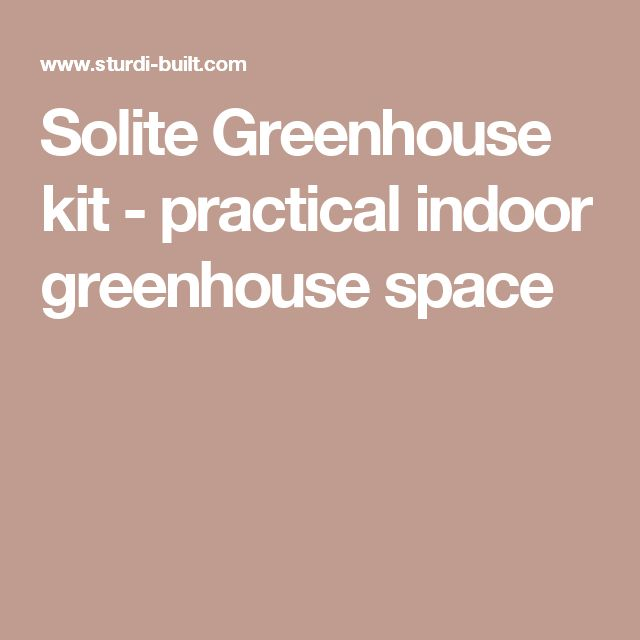 Solite Greenhouse kit - practical indoor greenhouse space