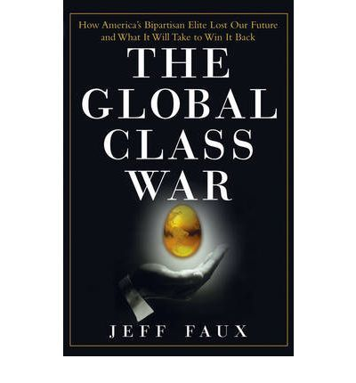 """The Global Class War """"Globalization is a cover for American imperialism, but the beneficiaries are not the American people at the expense of foreigners but corporate executives at the expense of working-class and poor people wherever they may be. Jeff Faux offers a comprehensive and devastating analysis."""" -Chalmers Johnson, author of The Sorrows of Empire"""