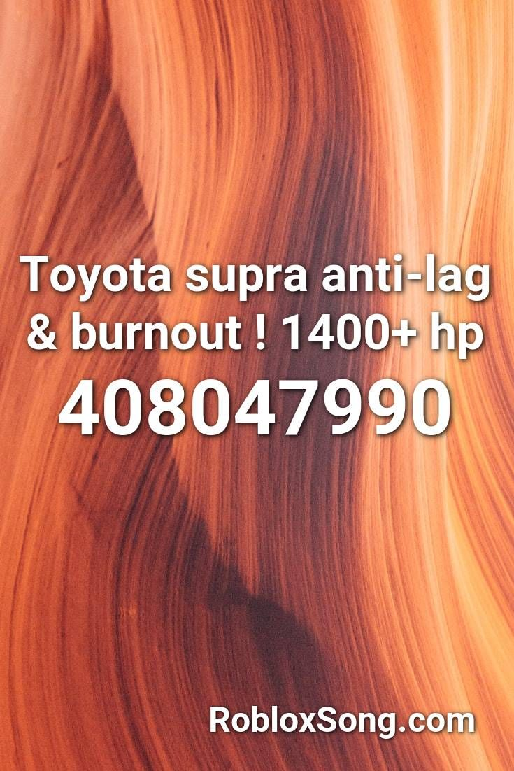 Toyota Supra Anti Lag Burnout 1400 Hp Roblox Id Roblox Music Codes In 2021 Songs Roblox Nightcore