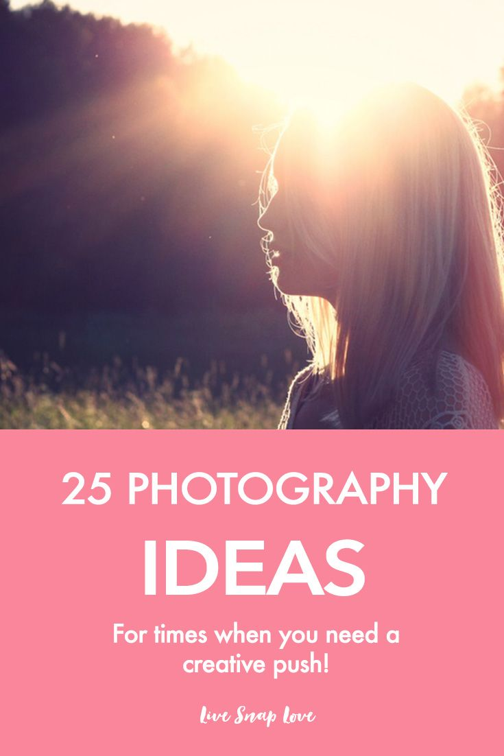 25 Ideas for Photographs (for times when you need a creative push)