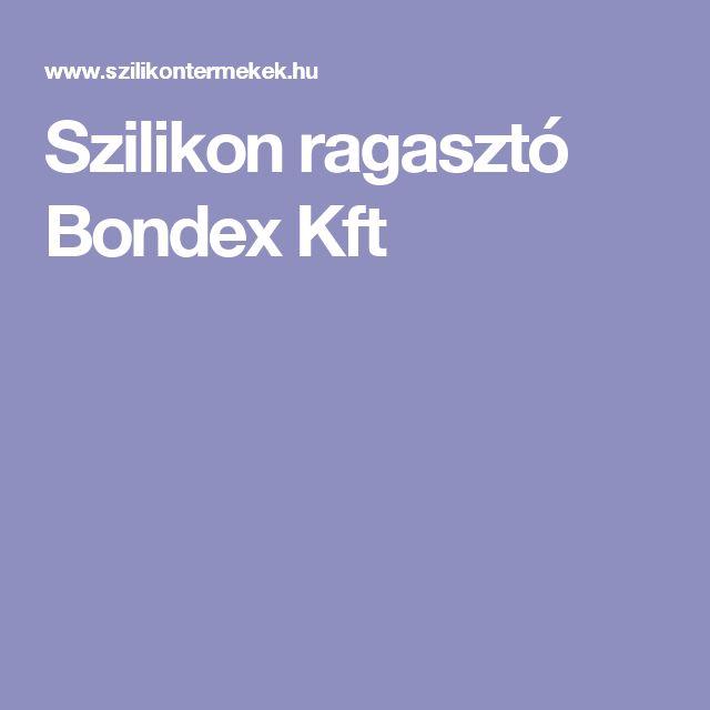 Szilikon ragasztó Bondex Kft