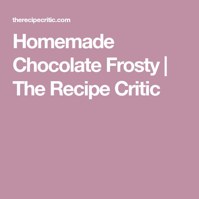 Homemade Chocolate Frosty | The Recipe Critic