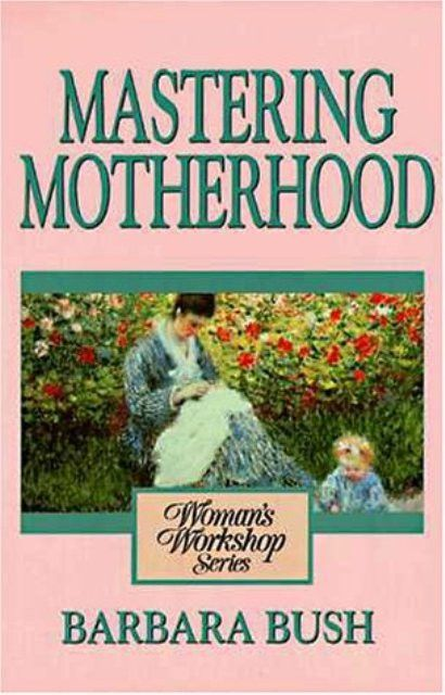 Mastering Motherhood [Paperback]by Barbara Joyce Bush