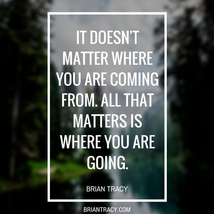 It doesn't matter where you are coming from. You and only you have the ability to choose where you go next. #quote