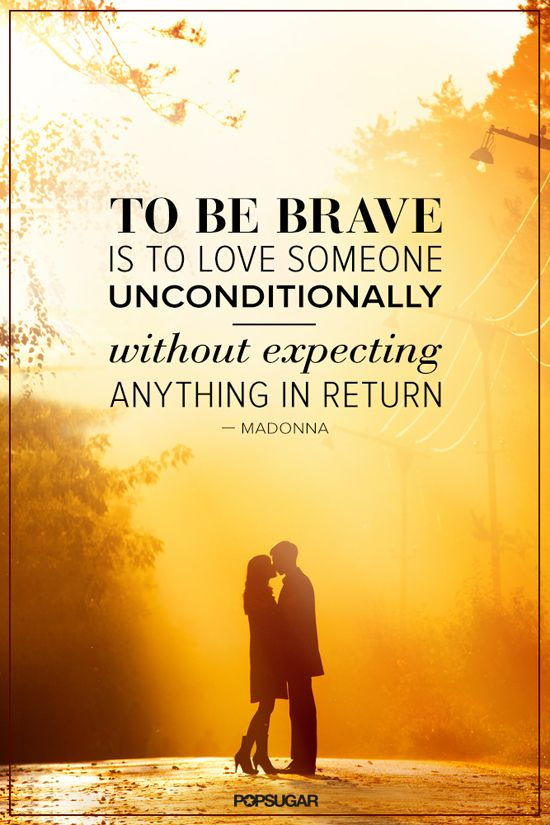 Quotes On Love | To Be Brave Is to Love Someone Unconditionally