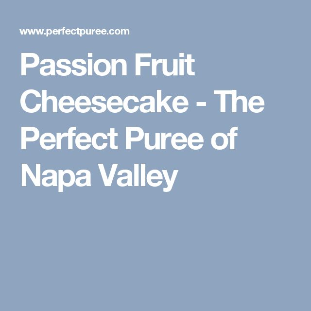 Passion Fruit Cheesecake - The Perfect Puree of Napa Valley