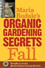 Maria Rodale's Organic Gardening Secrets: Fall. Learn the best flowers and crops to add color and flavor to your autumn days, and more, in this new e-book.