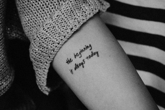 """the beginning is always today"" :: powerful words in a #tattoo"