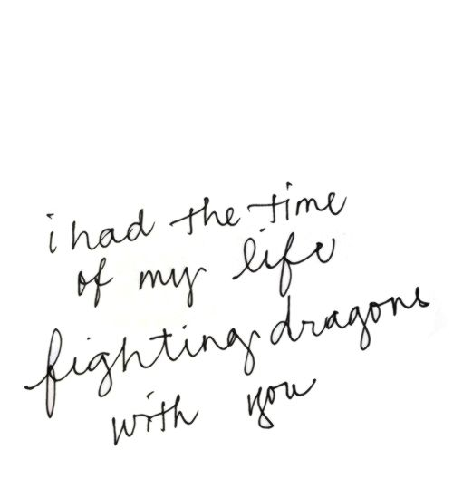 I had the time of my life fighting dragons with you