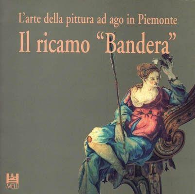 """L'ARTE DELLA PITTURA AD AGO IN PIEMONTE: IL RICAMO """"BANDERA"""""""