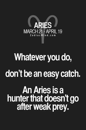 aries (odd, predators always seek out weaknesses to exploit. that's how they catch prey, but, oh well)