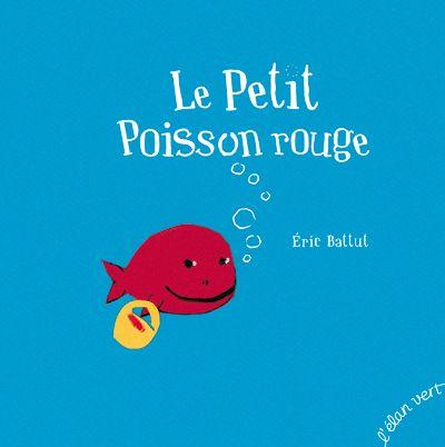 Le petit poisson rouge de Éric Battut L'élan Vert