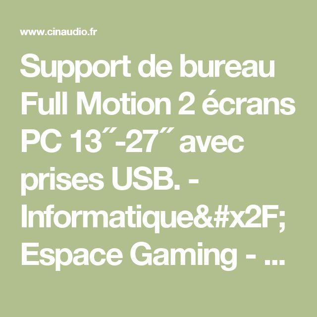 Support de bureau Full Motion 2 écrans PC 13´´-27´´ avec prises USB. - Informatique/Espace Gaming - CinAudio