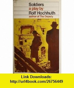 Soldiers  A Play Rolf Hochhuth, David MacDonald ,   ,  , ASIN: B0022ALD5C , tutorials , pdf , ebook , torrent , downloads , rapidshare , filesonic , hotfile , megaupload , fileserve