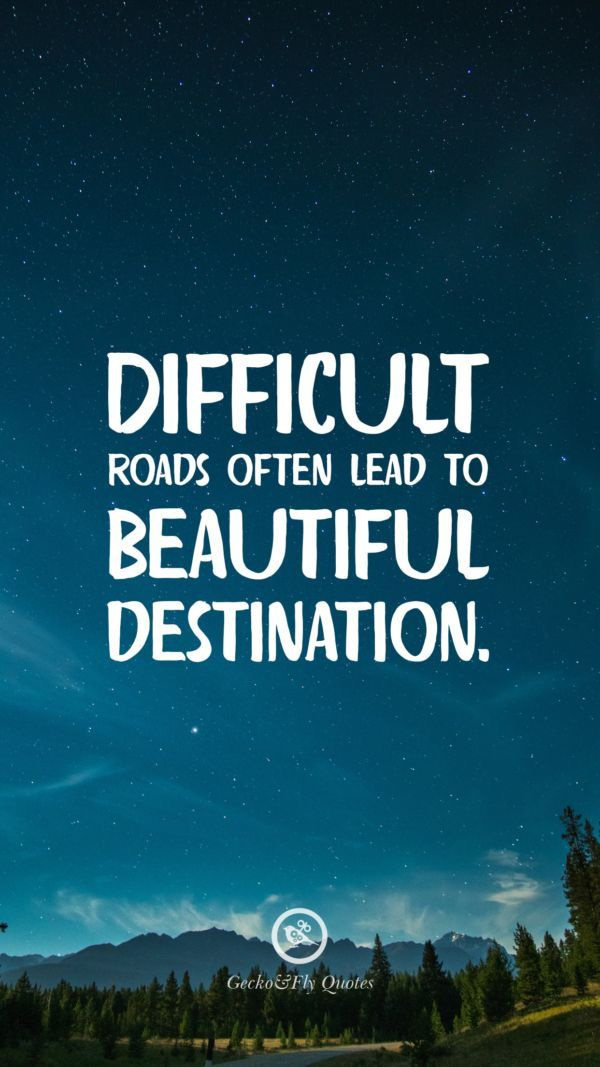Difficult Roads Often Lead To Beautiful Destination Inspirational And Motiva Motivational Quotes Wallpaper Hd Wallpaper Quotes Inspirational Quotes Wallpapers