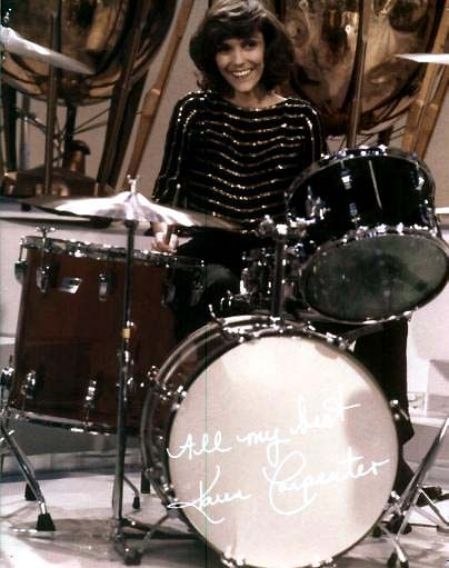 Karen Carpenter (Drummer  Vocalist for The Carpenters. Named the #1 drummer of all time by Playboy magazine. Listed 94 on Rolling Stone's 100 Greatest Singers of all time. Won 3 Grammys,  inducted 2 songs into Grammy Hall of Fame).