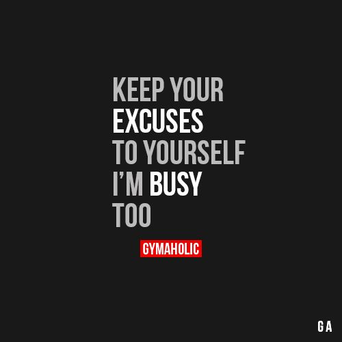 Keep Your Excuses To Yourself, I'm Busy Too  More motivation- > http://www.gymaholic.co/  #fit #fitness #fitblr #fitspo #motivation #gym #gymaholic #workouts #nutrition #supplements #muscles #healthy