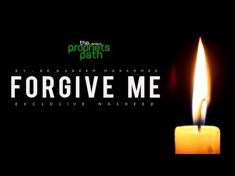 Forgive Me - Mind Blowing Nasheed [EXCLUSIVE] - YouTube Give a listen to this beautiful song/nasheed! Its very beautiful and relatable <3 <3 <3 Ya Allah forgive us of our sins