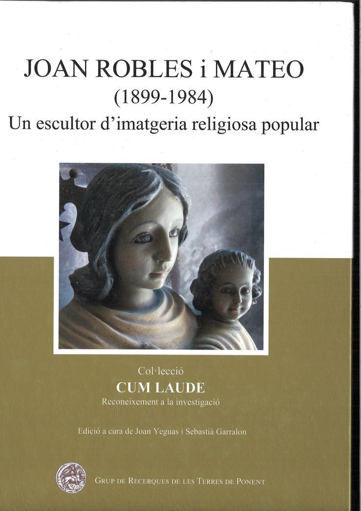 Joan Robles i Mateo (1899-1984) : un escultor d'imatgeria religiosa popular / edició a cura de Joan Yeguas i Sebastià Garralon [Sant Martí de Maldà] : Grup de Recerques de les Terres de Ponent, 2012 http://cataleg.ub.edu/record=b2096813~S1*cat
